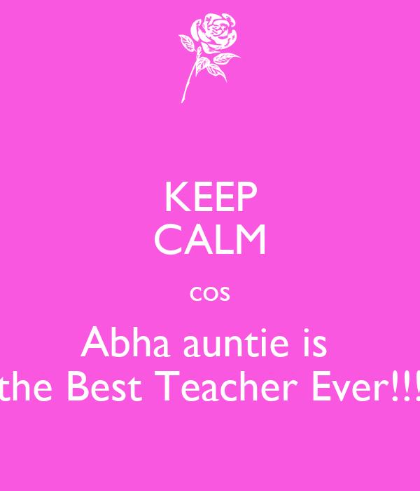 KEEP CALM cos Abha auntie is  the Best Teacher Ever!!!