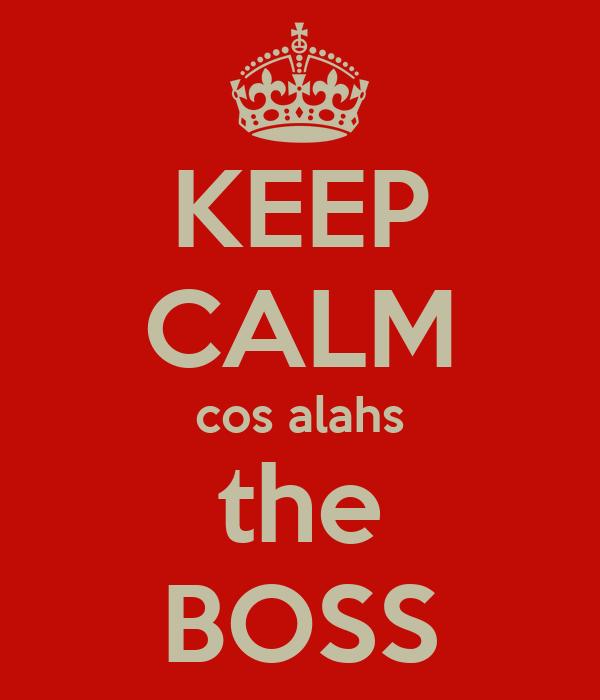 KEEP CALM cos alahs the BOSS