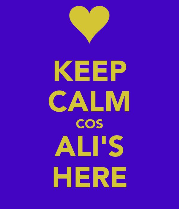 KEEP CALM COS ALI'S HERE