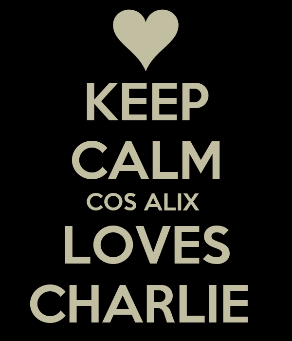 KEEP CALM COS ALIX  LOVES CHARLIE