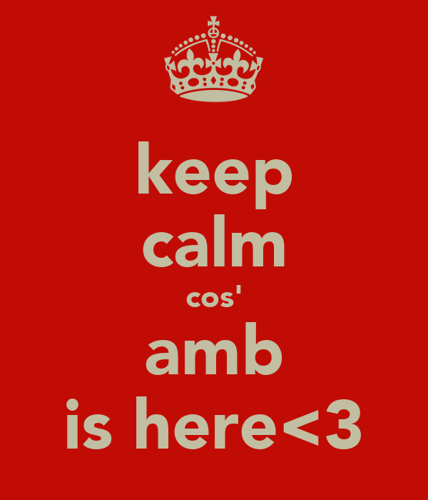 keep calm cos' amb is here<3