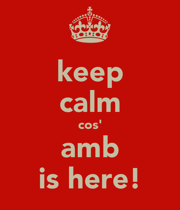 keep calm cos' amb is here!