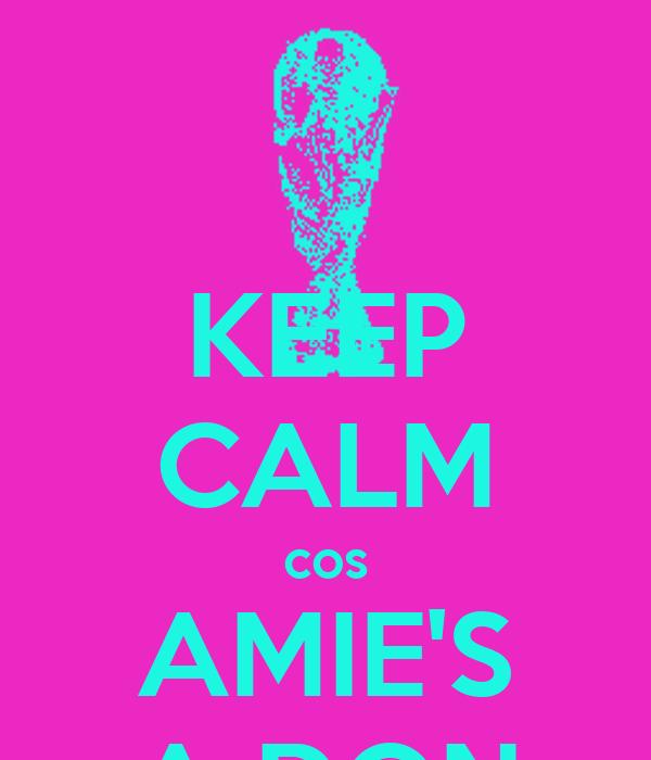 KEEP CALM cos AMIE'S A DON
