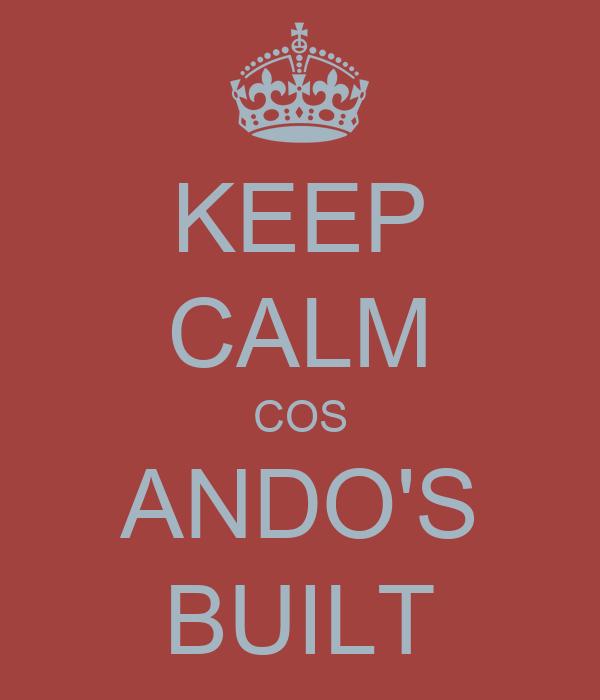 KEEP CALM COS ANDO'S BUILT