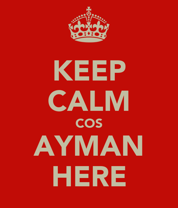 KEEP CALM COS AYMAN HERE