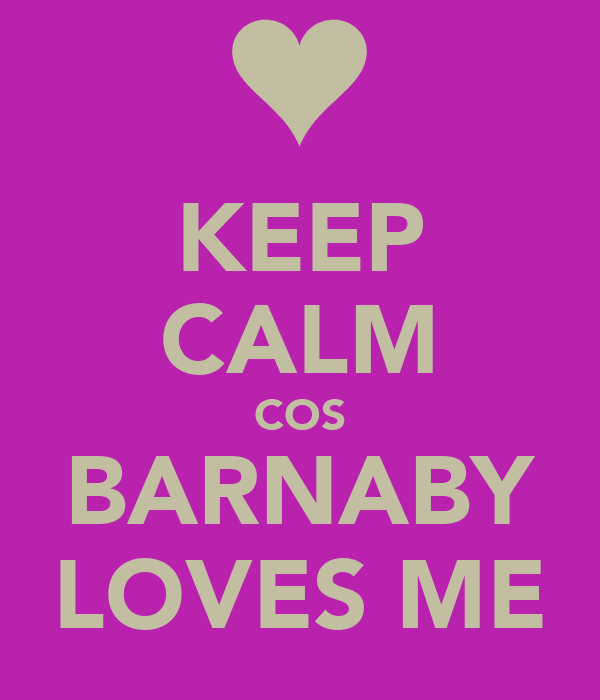KEEP CALM COS BARNABY LOVES ME
