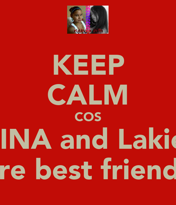 KEEP CALM COS BINA and Lakie  are best friends