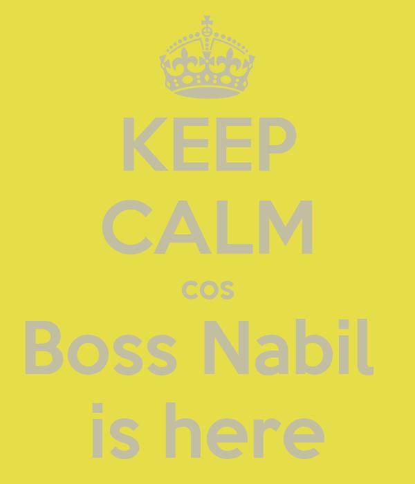 KEEP CALM cos Boss Nabil  is here