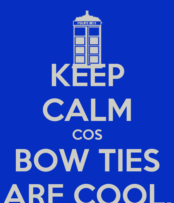 KEEP CALM COS BOW TIES ARE COOL.