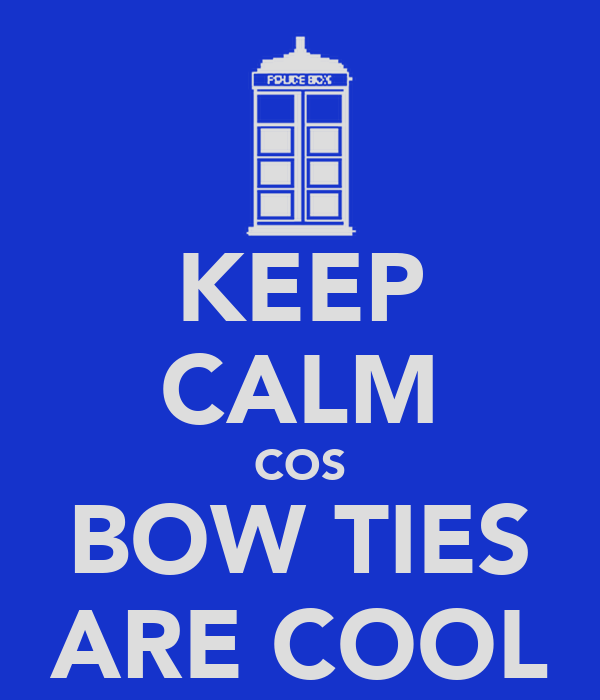 KEEP CALM COS BOW TIES ARE COOL