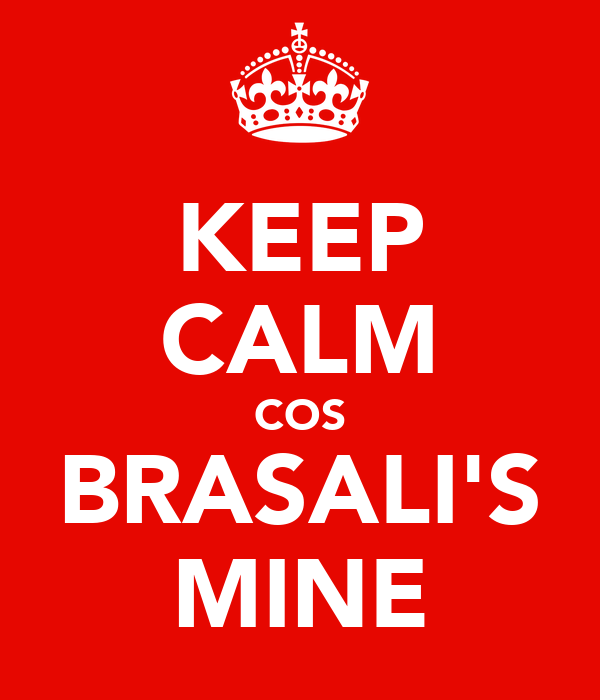 KEEP CALM COS BRASALI'S MINE