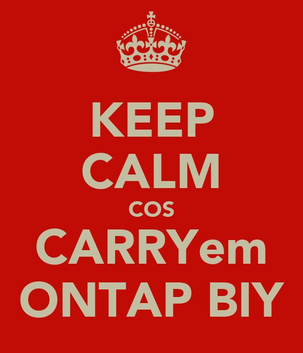 KEEP CALM COS CARRYem ONTAP BIY