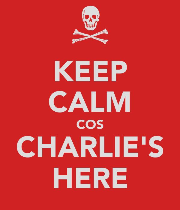 KEEP CALM COS CHARLIE'S HERE