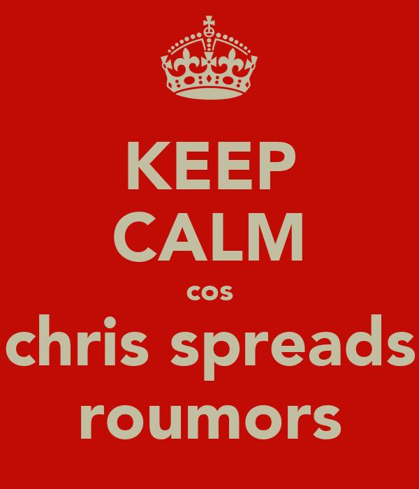 KEEP CALM cos chris spreads roumors