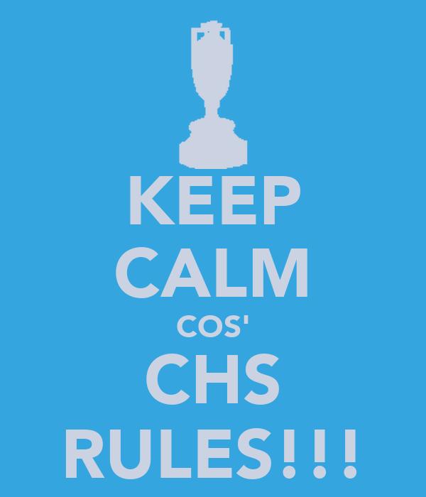 KEEP CALM COS' CHS RULES!!!