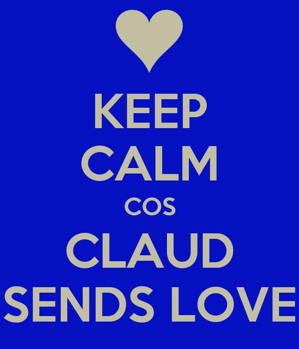 KEEP CALM COS CLAUD SENDS LOVE