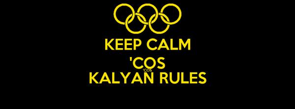 KEEP CALM 'COS 'COS KALYAN RULES