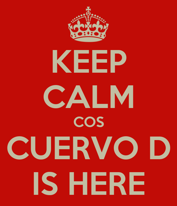 KEEP CALM COS CUERVO D IS HERE