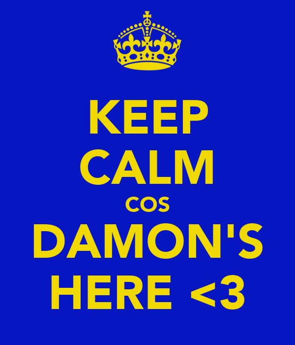 KEEP CALM COS DAMON'S HERE <3