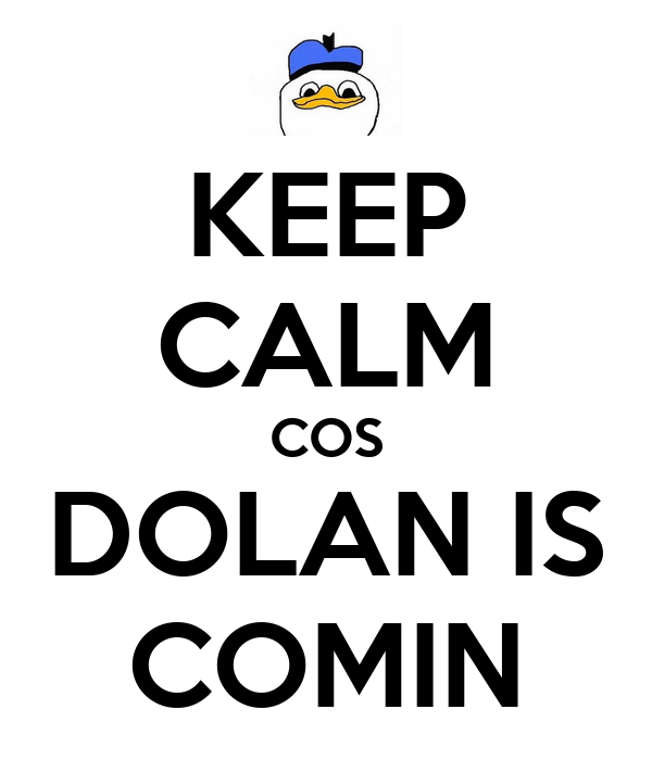 KEEP CALM COS DOLAN IS COMIN
