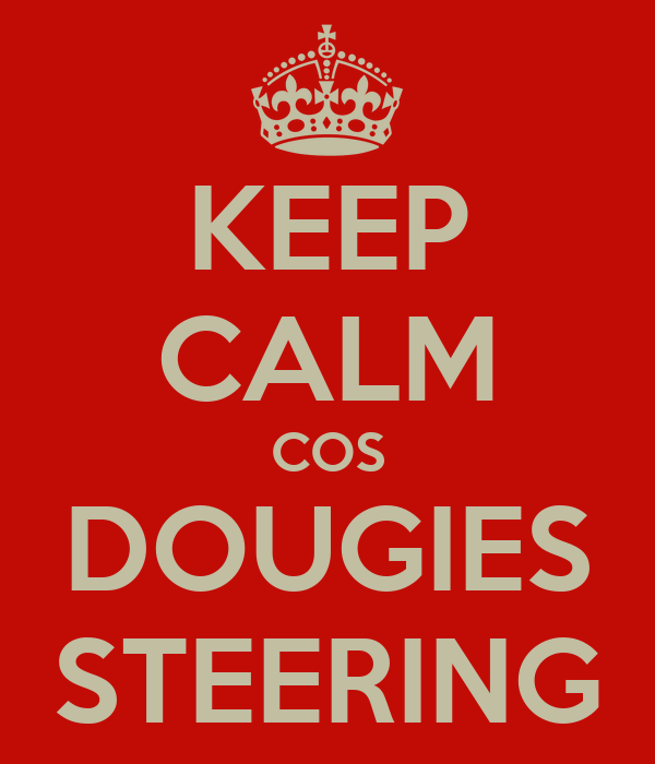 KEEP CALM COS DOUGIES STEERING