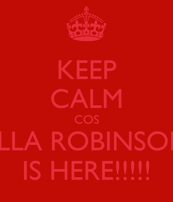 KEEP CALM COS ELLA ROBINSON IS HERE!!!!!