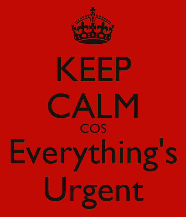 KEEP CALM COS Everything's Urgent
