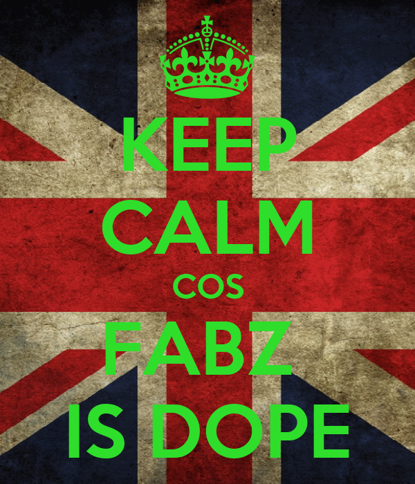 KEEP CALM COS FABZ  IS DOPE