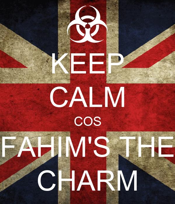 KEEP CALM COS FAHIM'S THE CHARM