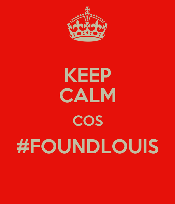 KEEP CALM COS #FOUNDLOUIS