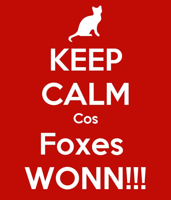 KEEP CALM Cos Foxes  WONN!!!
