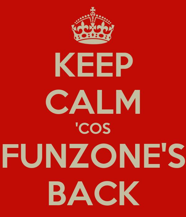 KEEP CALM 'COS FUNZONE'S BACK