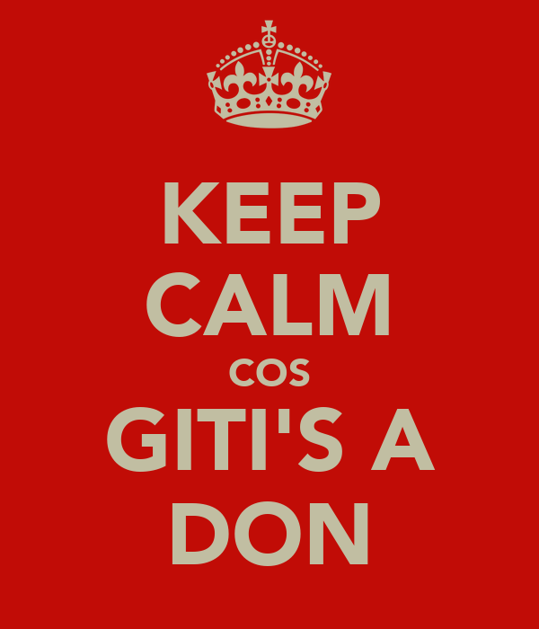 KEEP CALM COS GITI'S A DON