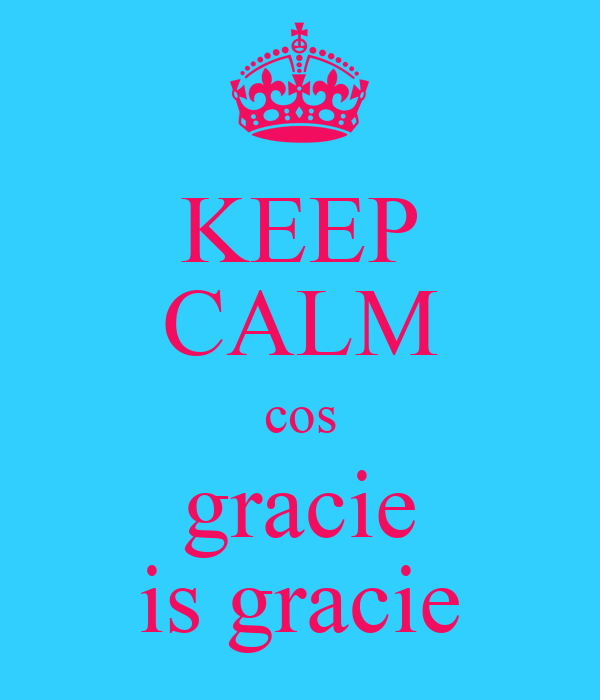 KEEP CALM cos gracie is gracie