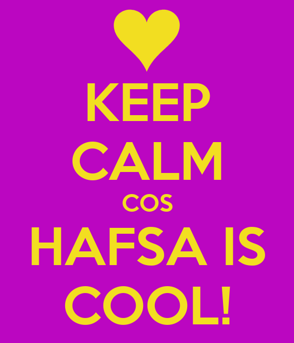 KEEP CALM COS HAFSA IS COOL!