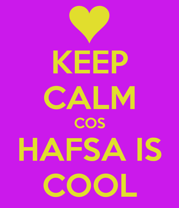 KEEP CALM COS HAFSA IS COOL