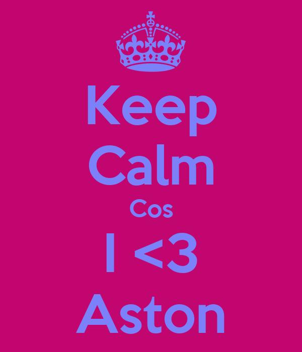 Keep Calm Cos I <3 Aston