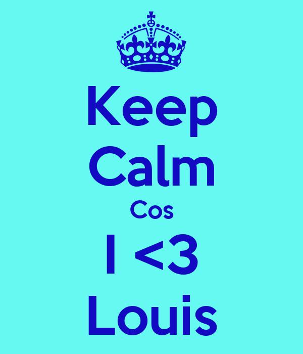 Keep Calm Cos I <3 Louis