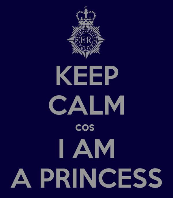 KEEP CALM cos  I AM A PRINCESS