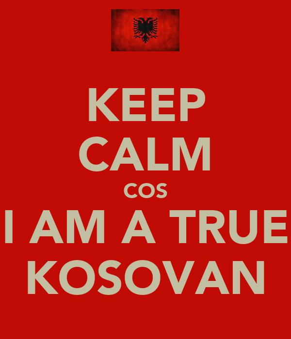 KEEP CALM COS I AM A TRUE KOSOVAN