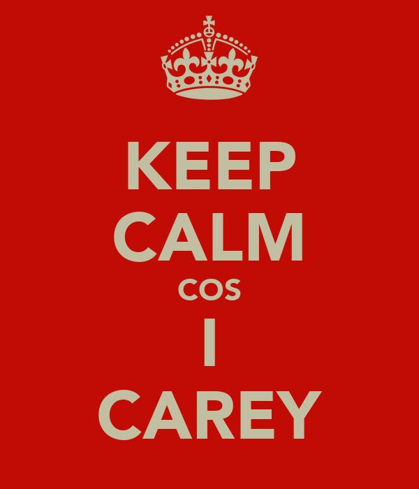 KEEP CALM COS I CAREY