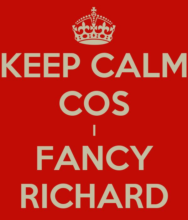 KEEP CALM COS I FANCY RICHARD