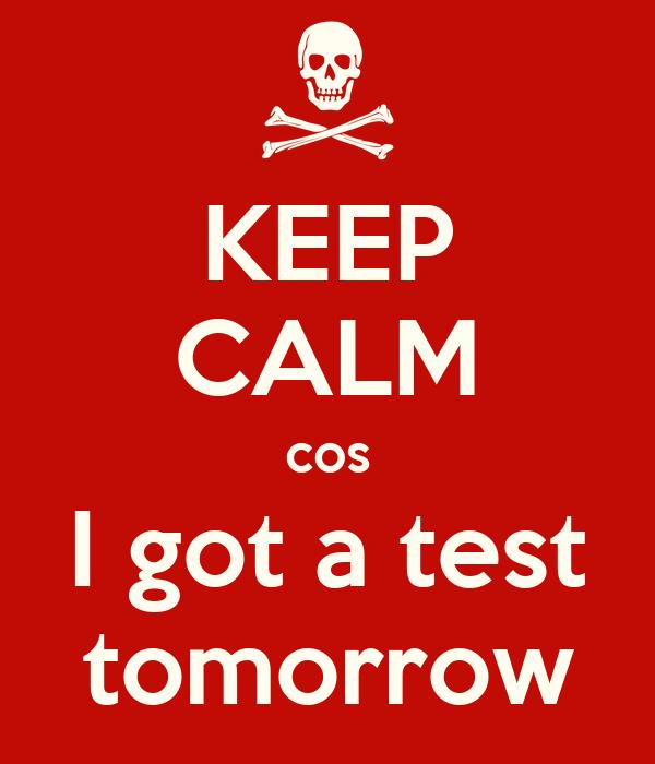 KEEP CALM cos I got a test  tomorrow