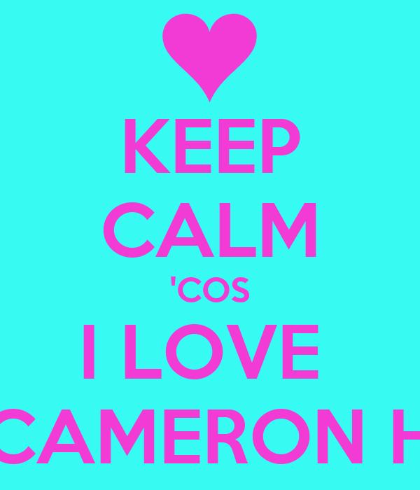 KEEP CALM 'COS I LOVE  CAMERON H