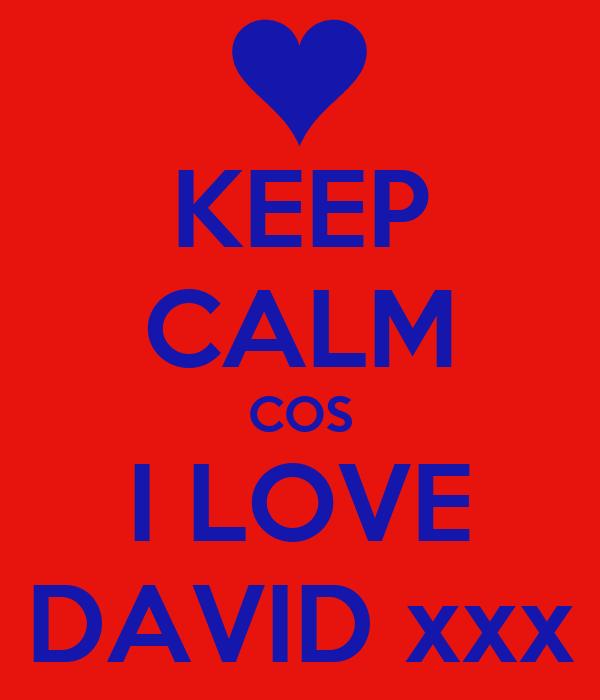 KEEP CALM COS I LOVE DAVID xxx