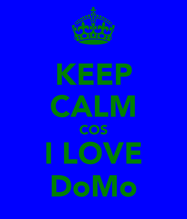 KEEP CALM COS I LOVE DoMo