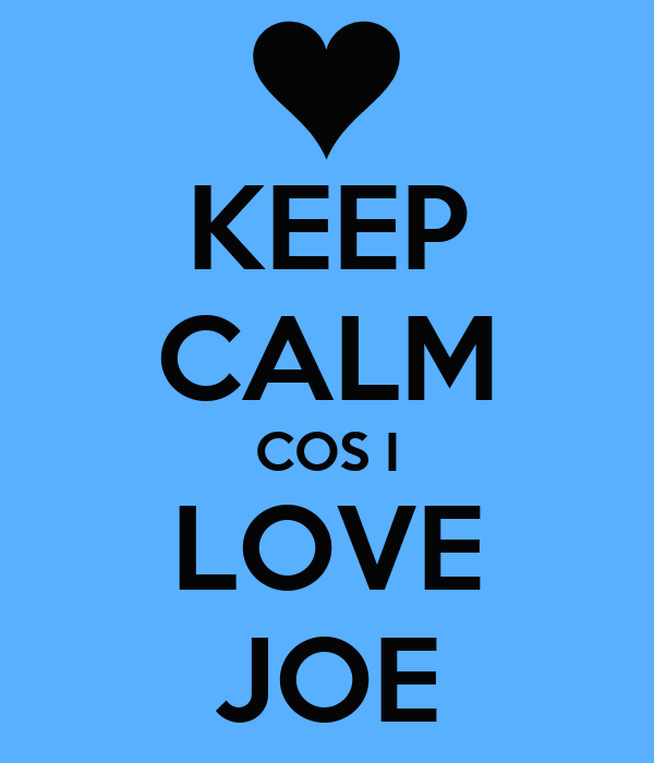 KEEP CALM COS I LOVE JOE