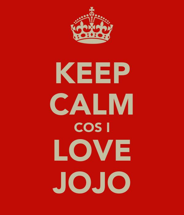 KEEP CALM COS I LOVE JOJO