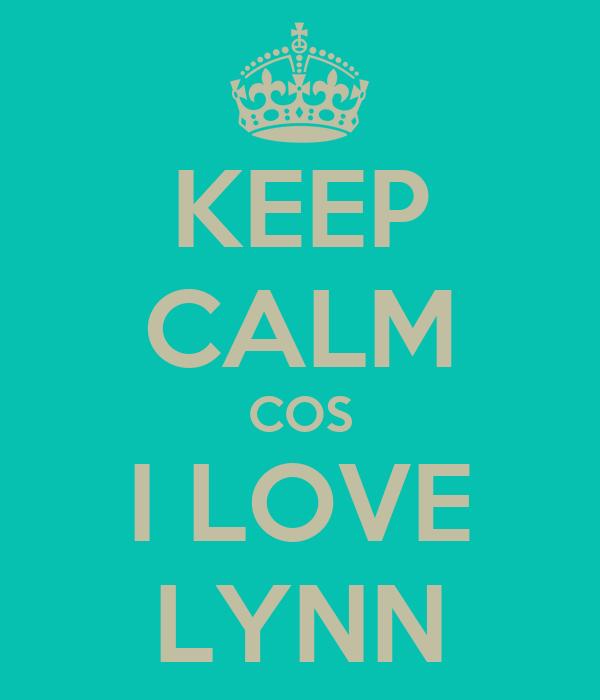 KEEP CALM COS I LOVE LYNN