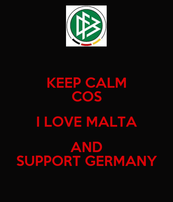 KEEP CALM COS I LOVE MALTA AND SUPPORT GERMANY